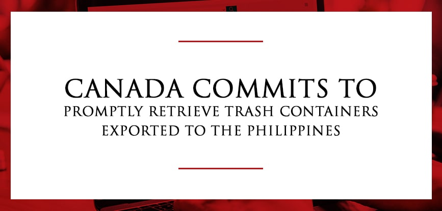 Canada commits to promptly retrieve trash containers exported to the Philippines